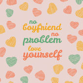 'No boyfriend No problem Love yourself' Selfish Valentine's Day Card Love Card with hearts Egoistic flyer with hearts Grunge backdrop with scratches Seamless pattern