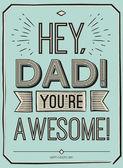 Apák napi üdvözlőlap, Hé, apa. Te félelmetes. Poszter design elegáns szöveggel. vektor ajándék kártyát az apja. Apák napi ajándék kártya