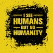 Постер, плакат: I See Humans But No Humanity Quote