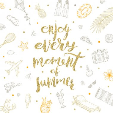 Enjoy every moment of summer - Summer holidays vector illustration. Handwritten calligraphy and hand drawn summer vacation items.