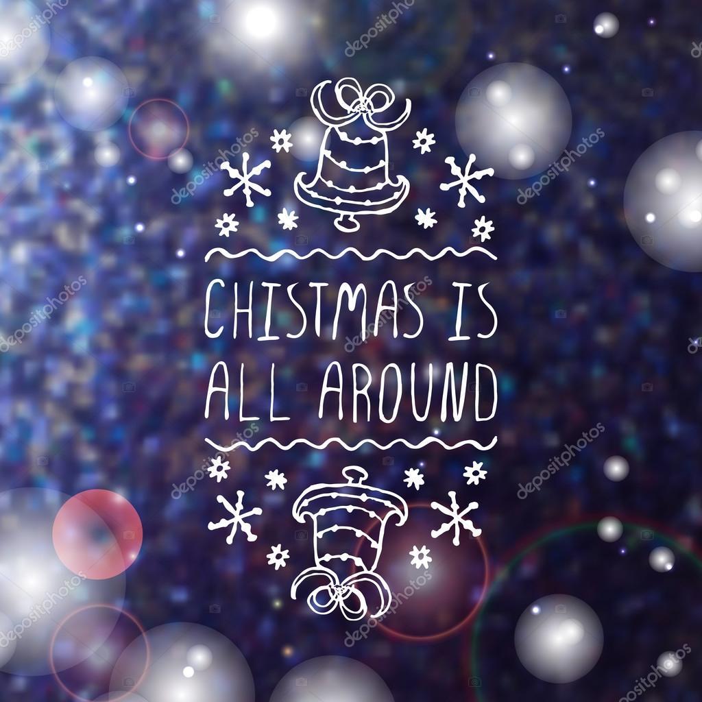 Christmas Is All Around.Christmas Is All Around Typographic Element Stock Vector