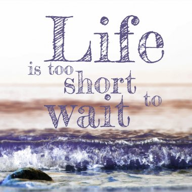 Life is too short to wait lettering