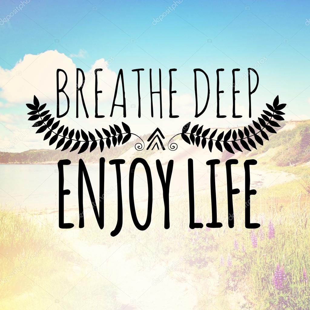Text breathe deep enjoy life