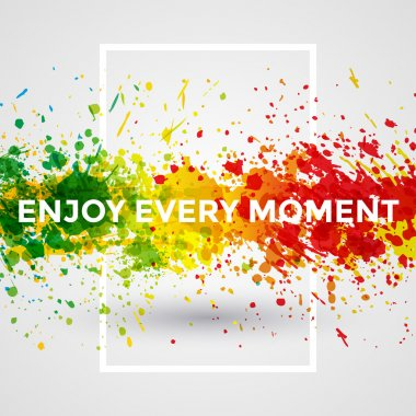 Motivation bright Paint Splashes vector Watercolor Poster. Inspiration text. Quote Typographic Poster Template. Vector Design Illustration. Enjoy Every Moment
