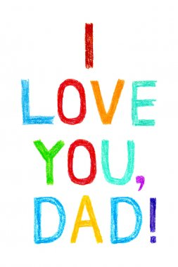 Phrase I LOVE YOU, DAD child writing style.