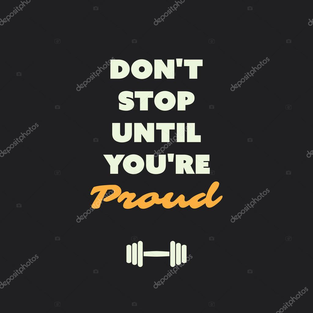 Stock Quote T Don't Stop Until You're Proud  Inspirational Quote Slogan
