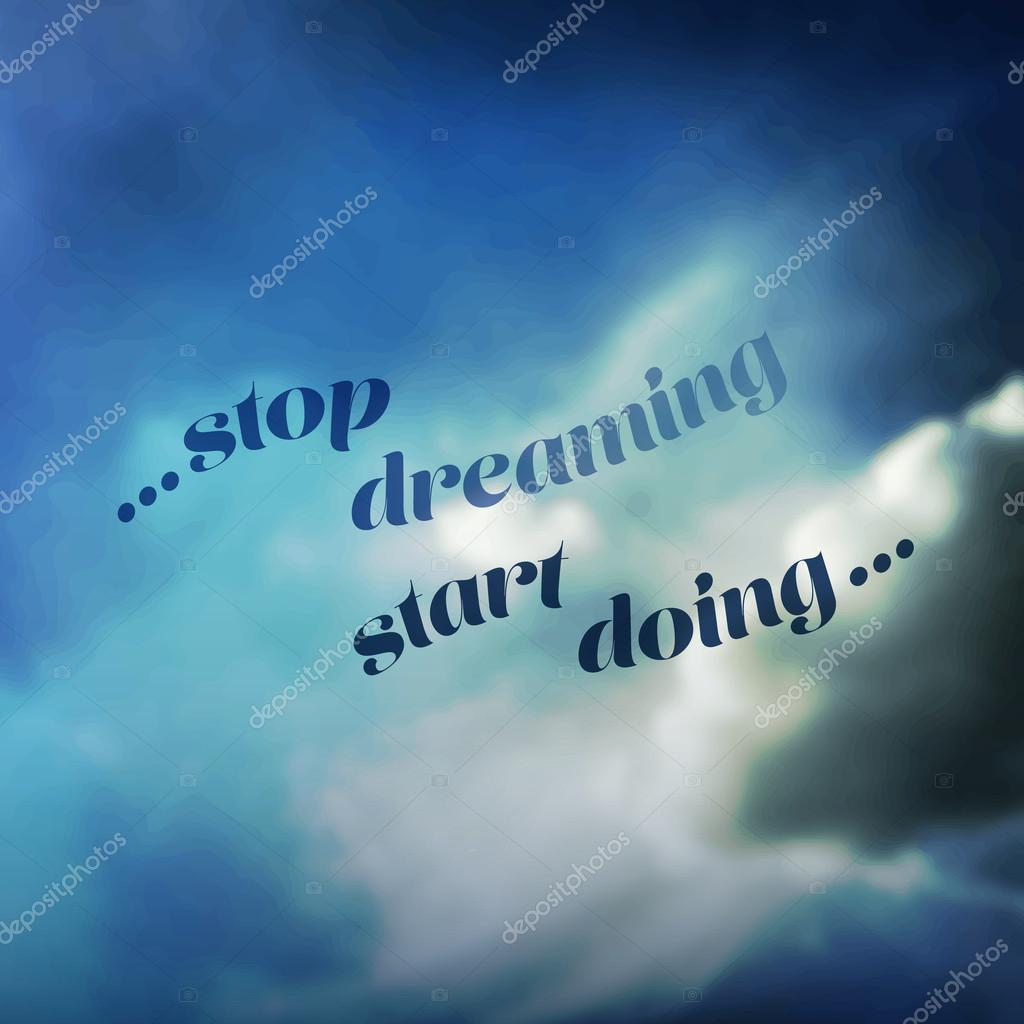 Stop Dreaming Start Doing - Blue Sky with Clouds Background Design
