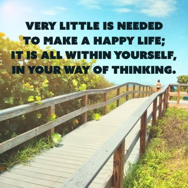 Inspirational Quote - Very Little is Needed to Make a Happy Life; It is All Within Yourself, in Your Way of Thinking - Wisdom on Wooden Path Image Background