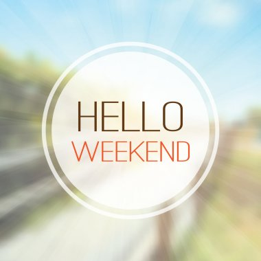 Inspirational Saying - Hello Weekend On a Blurred Background