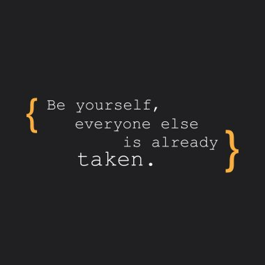Be Yourself, Everyone Else is Already Taken - Inspirational Quote, Slogan, Saying - Success Concept Design on Black Background