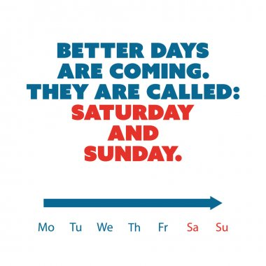 Inspirational Quote - Better Days Are Coming. They Are Called: Saturday and Sunday - Weekend is Coming Background Design Concept
