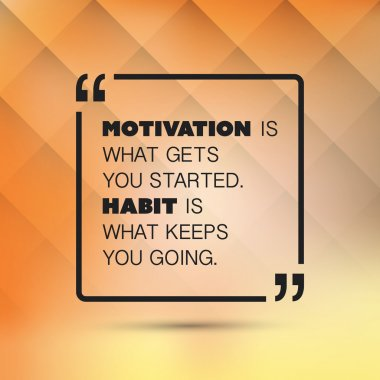Motivation Is What Gets You Started, Habit Is What Keeps You Going - Inspirational Quote, Slogan, Saying on an Abstract Background