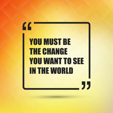 You Must Be The Change You Want To See In The World - Inspirational Quote, Slogan, Saying on an Abstract Yellow Background