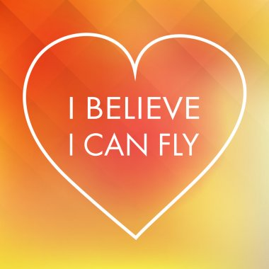 I Believe I Can Fly - Quote, Slogan, Saying In A Heart On An Abstract Yellow Background