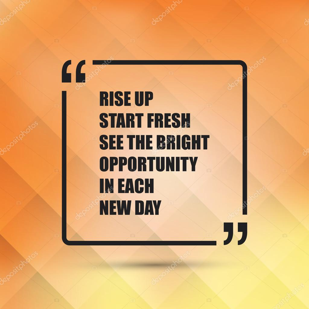 Rise Up Start Fresh See The Bright Opportunity In Each New Day