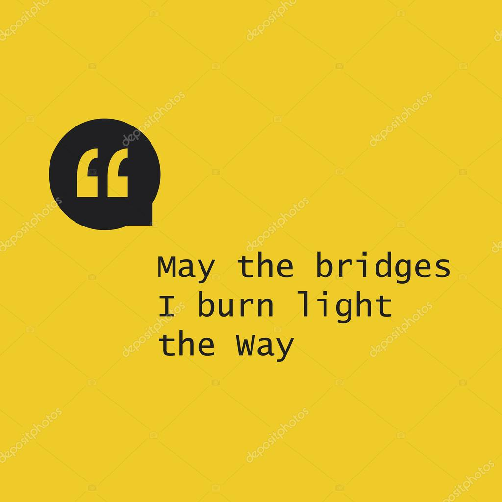 Light Quote May The Bridges I Burn Light The Way  Inspirational Quote Slogan