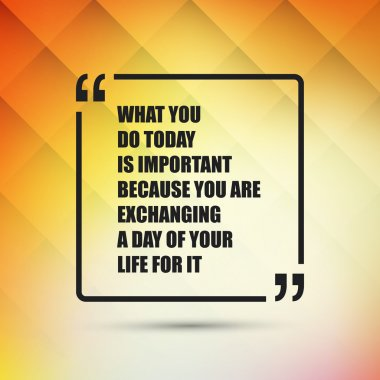 What You Do Today Is Important Because You Are Exchanging A Day Of Your Life For It - Inspirational Quote, Slogan, Saying - Success Concept, Banner Design on Abstract Background