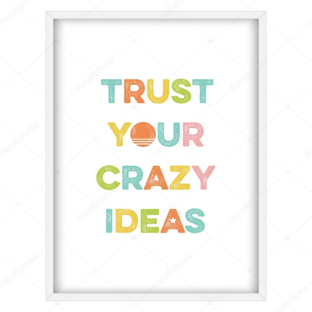 Inspirational Quotetrust Your Crazy Ideas Stock Vector