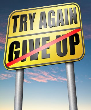 Never give up, try again