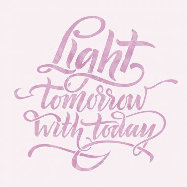 Light tomorrow with today. Inspirational phrase stock vector