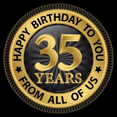 35 years happy birthday to you from all of us gold label,vector