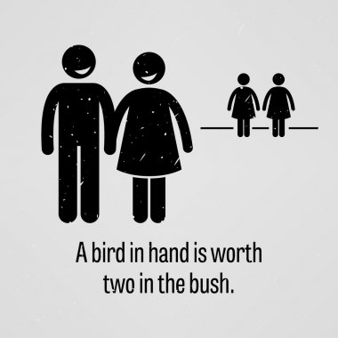 A Bird in Hand is Worth Two in the Bush