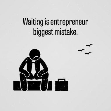 Waiting is entrepreneur biggest mistake