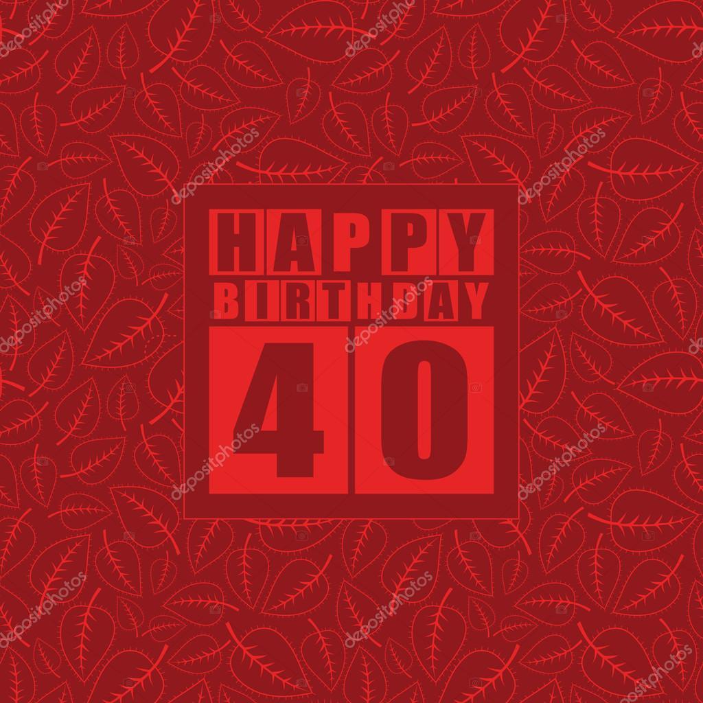 Retro Happy birthday card on floral background. Happy birthday 40 years.