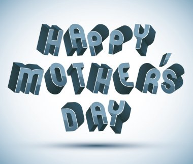 Happy Mothers Day greeting phrase made with 3d retro style ge