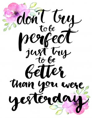 Don't try to be perfect,