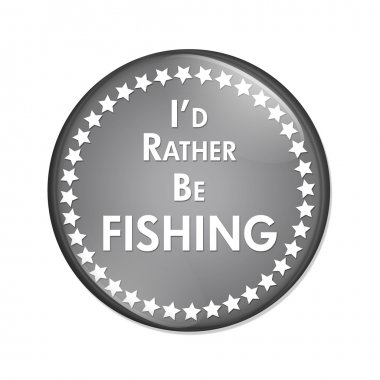Id Rather Be Fishing Button