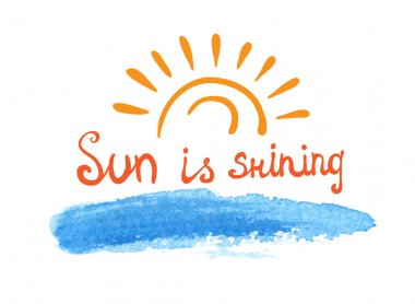 Lettering calligraphic phrase SUN IS SHINING, sun over the water