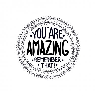 You are amazing. Inspirational quotes
