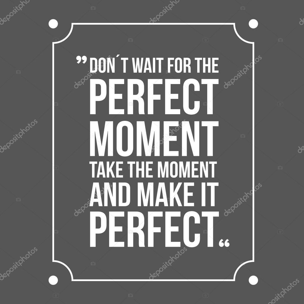 Não espere o momento perfeito, aproveitar o momento e torná-lo P — Vetor 4aadc12045