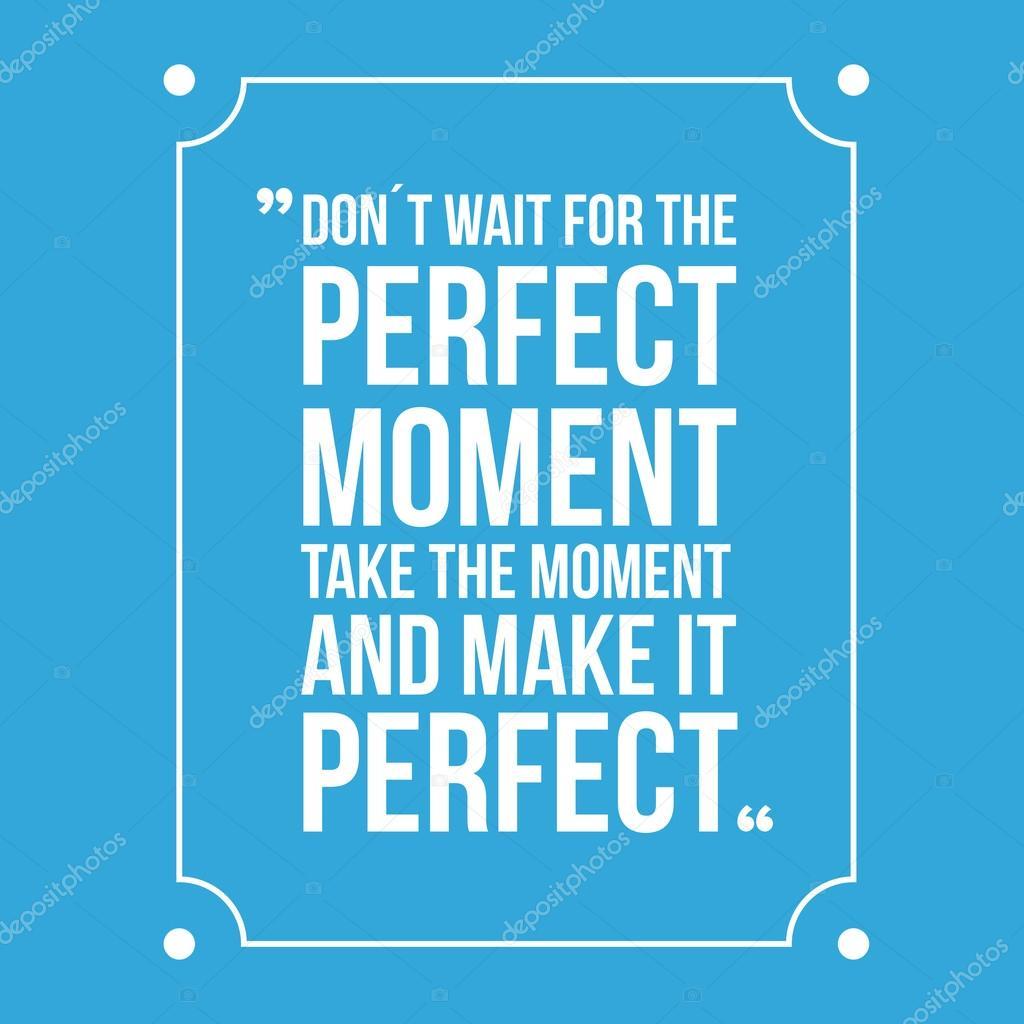 Não espere o momento perfeito, aproveitar o momento e torná-lo perfeito.  Inspiradora citação motivacional — Vetor de Grounder 082073979e