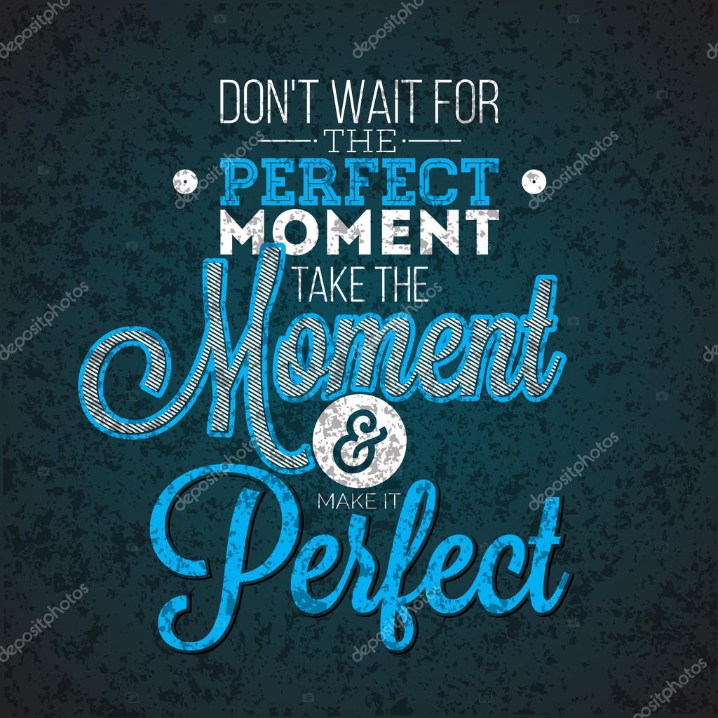 Não espere o momento perfeito, aproveitar o momento e torná-lo perfeito  inspiração citação sobre fundo escuro abstrato. Elemento de design vector  tipografia ... da8a750643