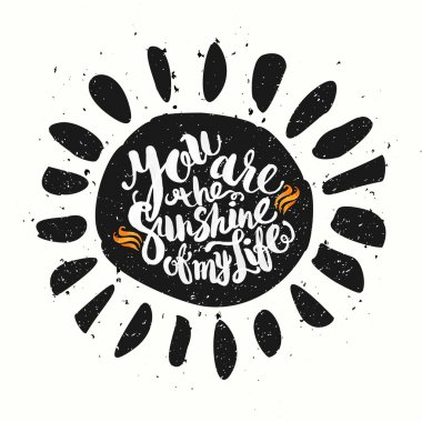 Hand drawn watercolor lettering poster-Sun with You are the sunshine of my life phrase, inspiration of sunny day and happy holidays clip art vector