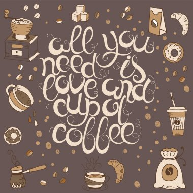 Hand  drawn quote - All you need is love and cup of coffee