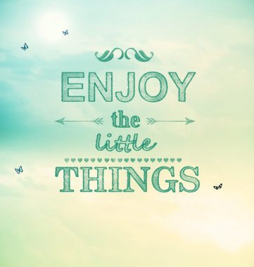 Enjoy the little things text