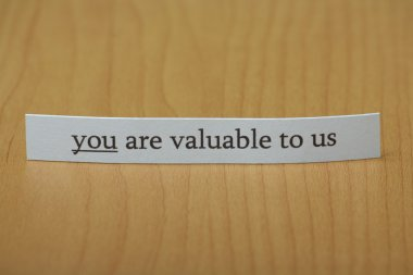 You are valuable to us