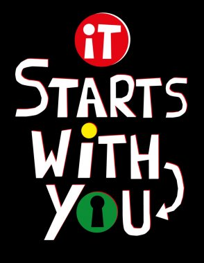 The words It Starts With You in red and white text on a black background with colors and a keyhole added to one of the letters in the word You clip art vector