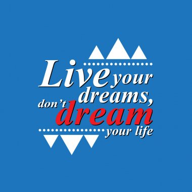 Live your dreams - motivating sentence