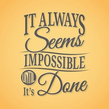 It Always Seems Impossible Until It's Done typographic background stock vector