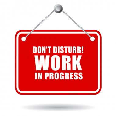 Do not disturb, work in progress