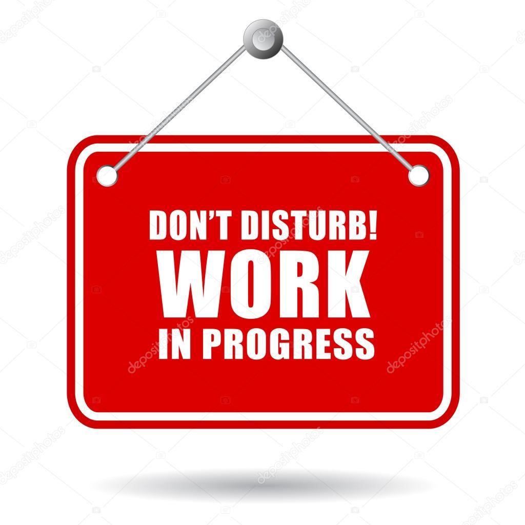 Do not disturb, work in progress