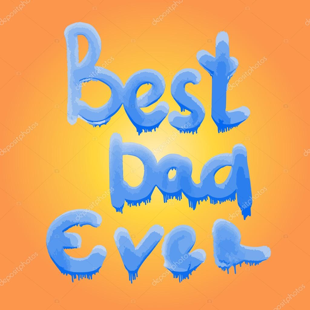 Best Dad Ever Lettering Fathers Day Greeting Card Vector