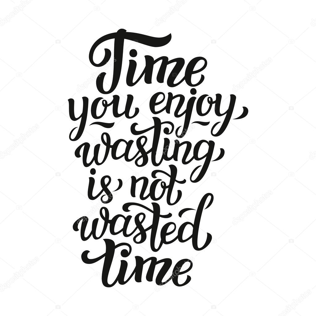 Time You Enjoy Wasting Is Not Wasted Time Stock Vector Vicgripas