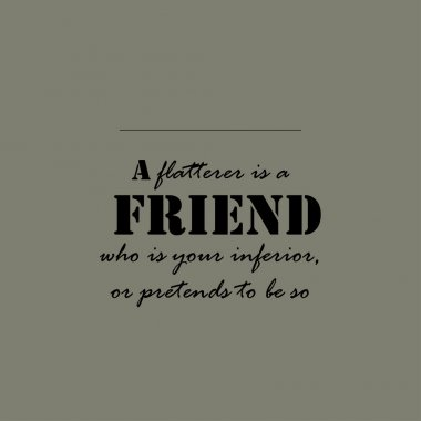 Aristotle quotes. A flatterer is a friend who...