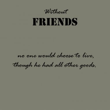 Aristotle Quotes. Without friends no one...