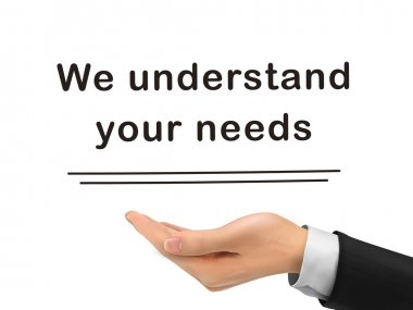 we understand your needs holding by realistic hand